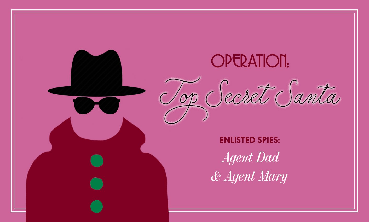 Operation: Top Secret Santa. Enlisted Spies: Agent Dad & Agent Mary