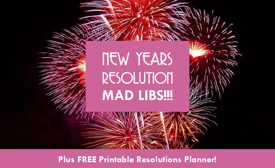 New Year's Resolution Mad Libs, Plus Free Printable Resolutions Planner!