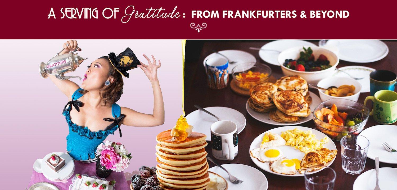 A Serving of Gratitude: From Frankfurters & Beyond