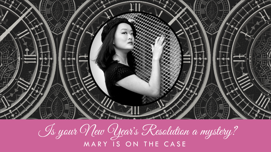 Is Your New Year's Resolution A Mystery? Mary is on the case.
